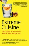 Extreme Cuisine: The Weird & Wonderful Foods that People Eat - Jerry Hopkins, Anthony Bourdain, Michael Freeman