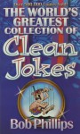 The World's Greatest Collection of Clean Jokes - Bob Phillips