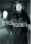 The Selected Stories of Patricia Highsmith - Patricia Highsmith