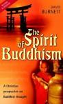 Spirit of Buddhism, The: A Christian Perspective on Buddhist Thought - David Burnett