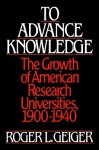 To Advance Knowledge: The Growth of American Research Universities, 1900-1940 - Roger L. Geiger