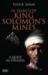 In Search Of King Solomon's Mines: A Quest In Ethiopia - Tahir Shah