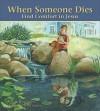 When Someone Dies: Find Comfort in Jesus - Julie Stiegemeyer, David Erickson