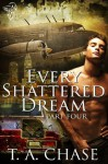 Every Shattered Dream: Part Four - T.A. Chase