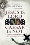 Jesus Is Lord, Caesar Is Not: Evaluating Empire in New Testament Studies - Andy Crouch, Scot McKnight, Joseph B. Modica