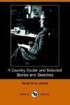 A Country Doctor and Selected Stories and Sketches - Sarah Orne Jewett