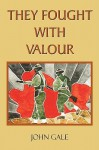 They Fought with Valour - John Gale