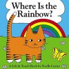 Where Is the Rainbow?: A Color Flap Book - Noelle Carter