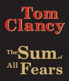 The Sum of All Fears - Scott Brick, Tom Clancy
