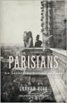 Parisians: An Adventure History of Paris - Graham Robb