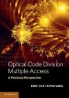 Optical Code Division Multiple Access: A Practical Perspective - Ken-Ichi Kitayama