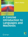 A Concise Introduction to Languages and Machines - Alan P. Parkes, Dexter C. Kozen, Chris Hankin, Flemming Nielson, Samson Abramsky, David D. Zhang, Ian Mackie, Iain Stewart, Steven S. Skiena