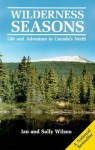 Wilderness Seasons: Life and Adventure in Canada's North - Ian Wilson, Sally Wilson