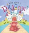 Who Wants A Dragon? - James Mayhew, Lindsey Gardiner