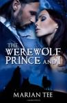 The Werewolf Prince And I (Moretti Werewolf Series) (Volume 1) - Marian Tee