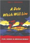 A Date Which Will Live: Pearl Harbor in American Memory (American Encounters/Global Interactions) - Emily S. Rosenberg
