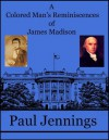A Colored Man's Reminiscences of James Madison - Paul Jennings