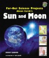 Far-Out Science Projects about Earth's Sun and Moon - Robert Gardner