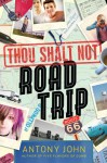 Thou Shalt Not Road Trip - Antony John