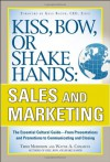 Kiss, Bow, or Shake Hands: Sales and Marketing: The Essential Cutural Guide--From Presentations and Promotions to Communicating and Closing - Terri Morrison, Wayne A. Conway