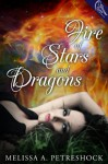 Fire of Stars and Dragons - Melissa Petreshock