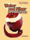 Water And Fiber For A Healthy Body (Body Needs) - Angela Royston, Megan Cotugno
