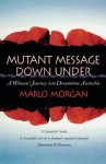 Mutant Message Down Under: A Woman's Journey Into Dreamtime Australia - Marlo Morgan