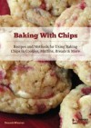 Baking With Chips: Recipes and Methods for Using Baking Chips in Cookies, Muffins, Breads and More - Dennis Weaver