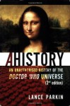 Ahistory: An Unauthorized History of the Doctor Who Universe (Second Edition) - Lance Parkin, Lars Pearson