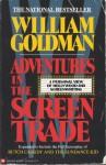 Adventures In The Screen Trade - William Goldman