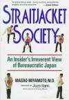 Straitjacket Society: An Insider's Irreverent View of Bureaucratic Japan - Masao Miyamoto, Juliet Winters Carpenter, Juzo Itami