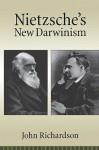 Nietzsche's New Darwinism - John Richardson