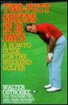 Two-putt Greens in 18 Days: A How-to Guide for the Weekend Golfer - Ostroske, John Devaney, Ostroske