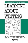 Learning about Writing: The Early Years - Pam Czerniewska, Michael Stubbs