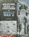 Weapons, Gear, and Uniforms of World War II - Michael Burgan