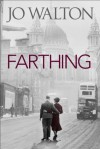 Farthing (Small Change Trilogy 1) - Jo Walton