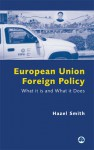European Union Foreign Policy: What it is and What it Does - Hazel Smith