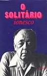 O Solitário (Clássicos do Romance Contemporâneo, #25) - Ionesco, Luiza Neto Jorge