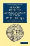Bericht Uber die Ausgrabungen In Troja Im Jahre 1890 - Heinrich Schliemann