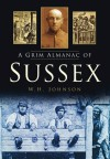 A Grim Almanac of Sussex - W.H. Johnson