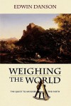 Weighing the World: The Quest to Measure the Earth - Edwin Danson