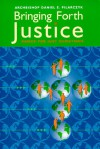 Bringing Forth Justice: Basics for Just Christians - Daniel E. Pilarczyk