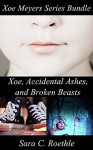 Xoe Meyers Trilogy: Books 1-3: Xoe, Accidental Ashes, and Broken Beasts (Xoe Meyers Young Adult Fantasy/Horror Series Book 0) - Sara C. Roethle