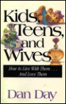 Kids, Teens, and Wives: How to Live with Them-- And Love Them - Dan Day