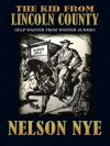 The Kid from Lincoln County - Nelson C. Nye