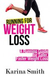Running for Weight Loss: A Running Guide for Safer, Faster Weight Loss - Karina Smith