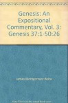 Genesis: An Expositional Commentary, Vol. 3: Genesis 37:1-50:26 - James Montgomery Boice