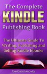 The Complete Kindle Publishing Book: The Ultimate Guide To Writing, Publishing and Selling Kindle Ebooks (Kindle Bible) - Tom Corson-Knowles