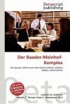 Der Baader-Meinhof-Komplex - Lambert M. Surhone, Mariam T. Tennoe, Susan F. Henssonow