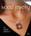 Wood Jewelry: 30 Stylish Projects - Terry Taylor